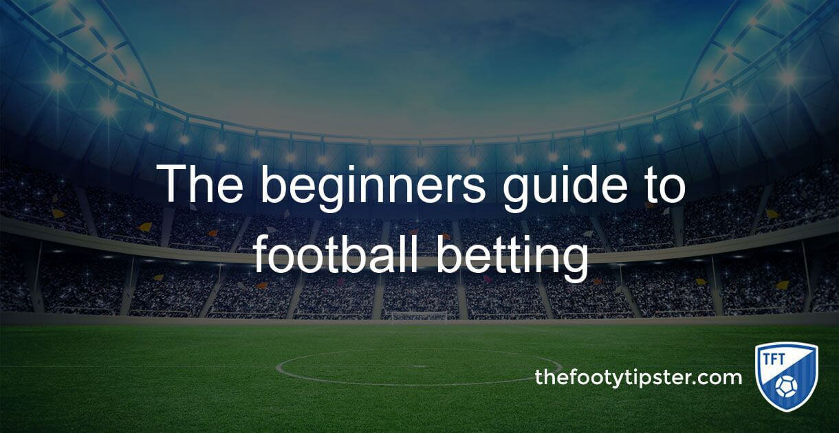 Beginners guide to football betting – learn to bet on football