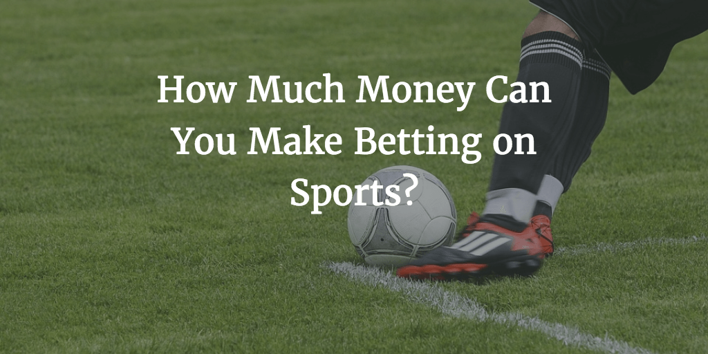 How Much Money Can You Make Betting on Sports?