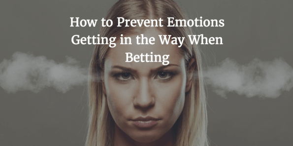 How to Prevent Emotions Getting in the Way When Betting
