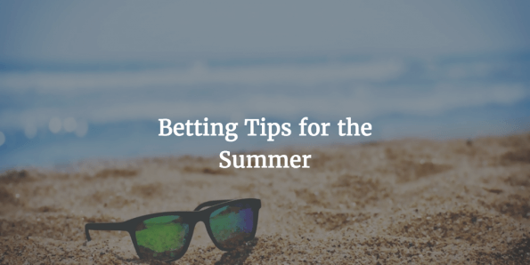 Betting tips for the Summer