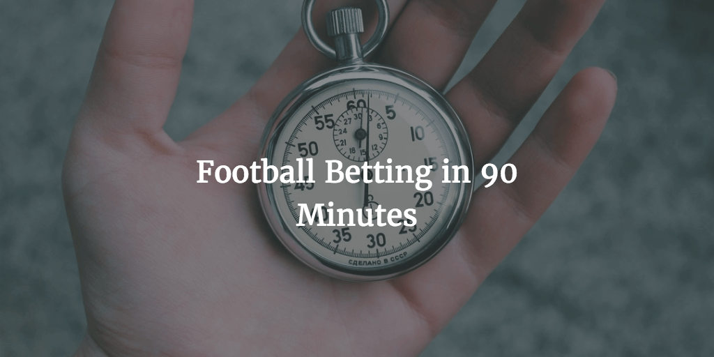 Football Betting in 90 Minutes