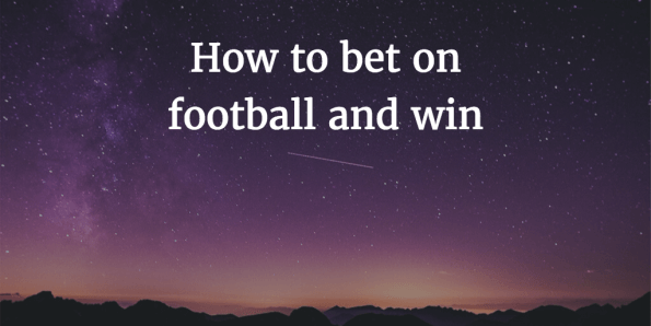 How to Bet on Football and Win
