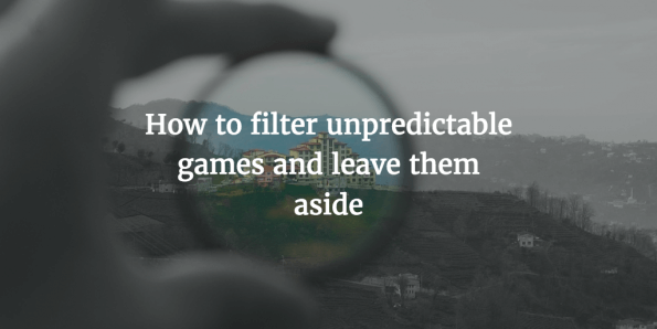 How to filter unpredictable games and leave them aside