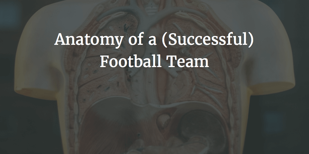 Anatomy of a (Successful) Football Team