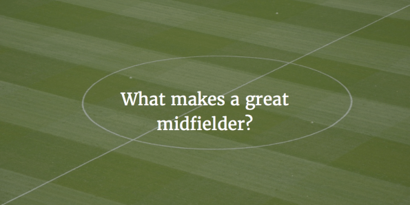 What Makes a Great Midfielder?