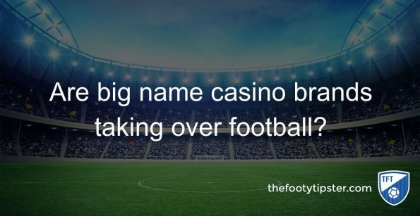 Are big name casino brands taking over football?