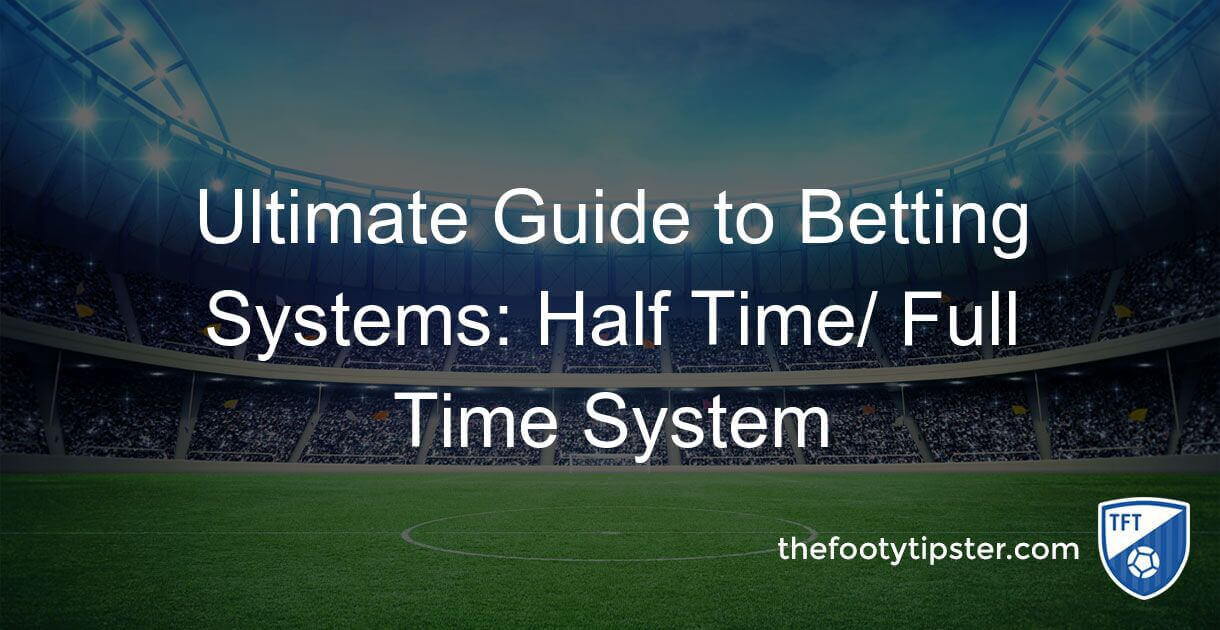 Ultimate Guide to Betting Systems: Half Time/ Full Time System