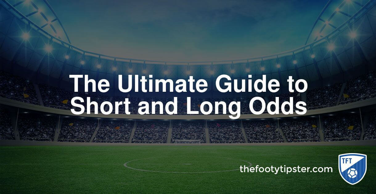The Ultimate Guide to Short and Long Odds