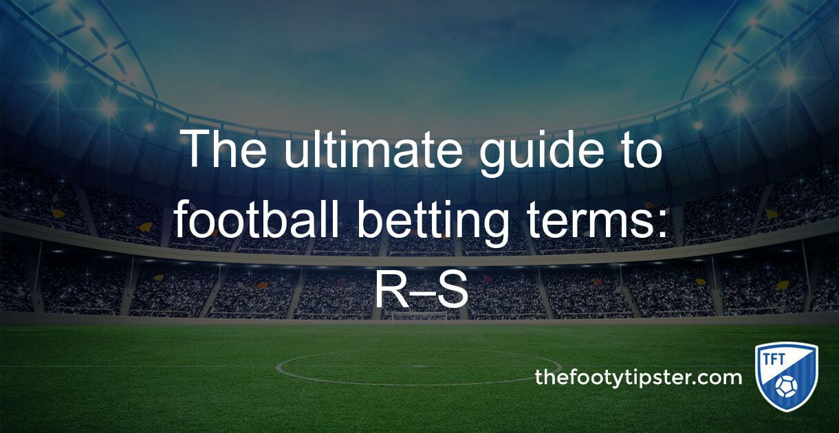 The ultimate guide to football betting terms: R–S